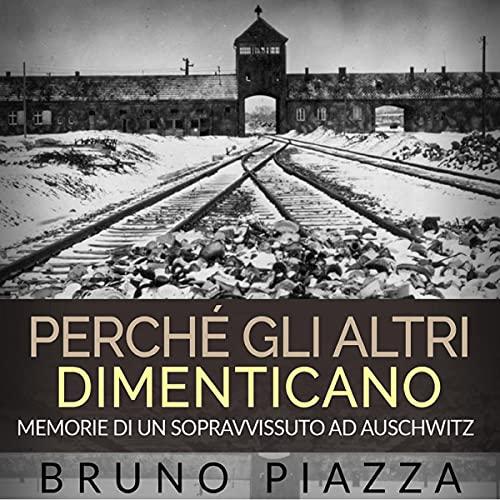 Perchè gli altri dimenticano: Memorie di un sopravvissuto ad Auschwitz