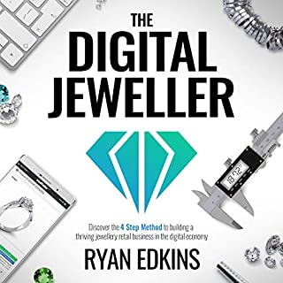 The Digital Jeweller: The 4 Step Method to Building a Thriving Jewellery Retail Business in the Digital Economy                   Auteur(s):                                                                                                                                 Ryan Edkins                               Narrateur(s):                                                                                                                                 Ryan Edkins                      Durée: 3 h et 36 min     Pas de évaluations     Au global 0,0