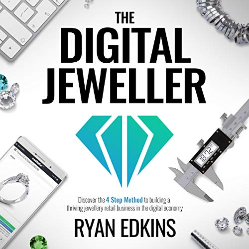 The Digital Jeweller: The 4 Step Method to Building a Thriving Jewellery Retail Business in the Digital Economy audiobook cover art