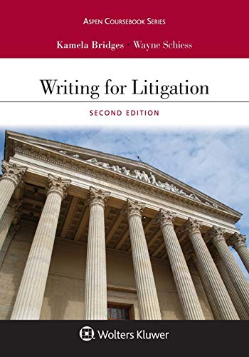 Compare Textbook Prices for Writing for Litigation Aspen Casebook Series 2 Edition ISBN 9781543809190 by Bridges, Kamela,Schiess, Wayne