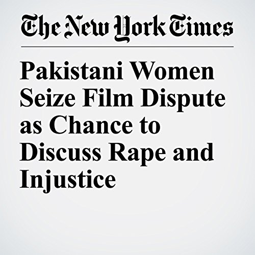 Pakistani Women Seize Film Dispute as Chance to Discuss Rape and Injustice copertina