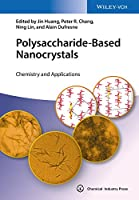 Polysaccharide-Based Nanocrystals: Chemistry and Applications (Wile05 13 06 2019)