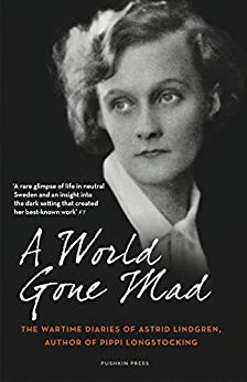 A World Gone Mad: The Diaries of Astrid Lindgren, 1939-45 by [Astrid Lindgren, Sarah Death]