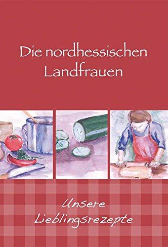 Die nordhessischen Landfrauen - Unsere Lieblingsrezepte (Kochen und Kulinarisch)