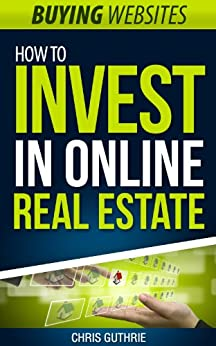 Buying Websites - How To Invest In Online Real Estate by [Chris Guthrie]