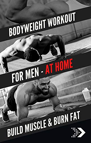 Bodyweight Workout Plan: For Men - Perfect At Home - Get MUSCLE & Burn Fat + 3 Golden Rules of Bodybuilding (English Edition)