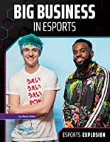 Big Business in Esports (Esports Explosion)