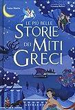 Le più belle storie dei miti greci. Ediz. a colori...