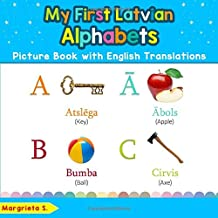 My First Latvian Alphabets Picture Book with English Translations: Bilingual Early Learning & Easy Teaching Latvian Books for Kids (Teach & Learn Basic Latvian words for Children)