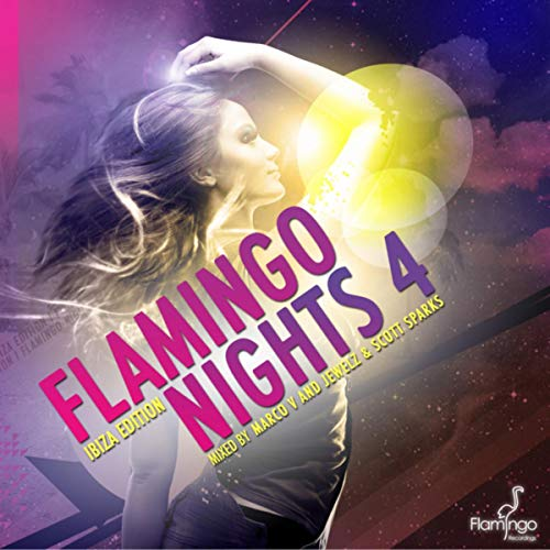 Flamingo Nights 4 Ibiza Edition Continuous Mix by Jewelz & Scott Sparks