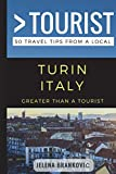 Greater Than a Tourist- Turin Italy: 50 Travel Tips from a Local