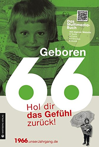 Geboren 1966 - Das Multimedia Buch: Hol dir das Gefühl zurück! (Geboren 19xx - Hol dir das Gefühl zurück!)