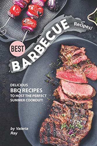 Best Barbecue Recipes!: Delicious BBQ Recipes to Host the Perfect Summer Cookout!
