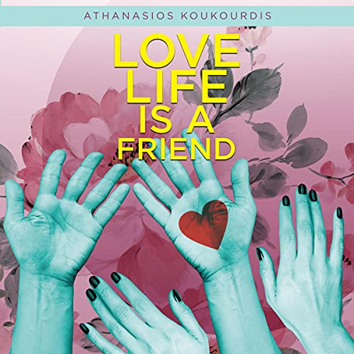 Love Life Is a Friend Audiobook By Athanasios Koukourdis cover art