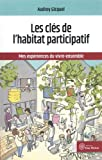 Les clefs de l'habitat participatif - Mes expériences du vivre-ensemble