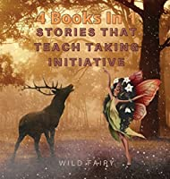 Stories That Teach Taking Initiative: 4 Books in 1