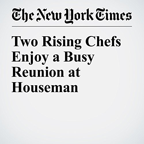 Two Rising Chefs Enjoy a Busy Reunion at Houseman cover art