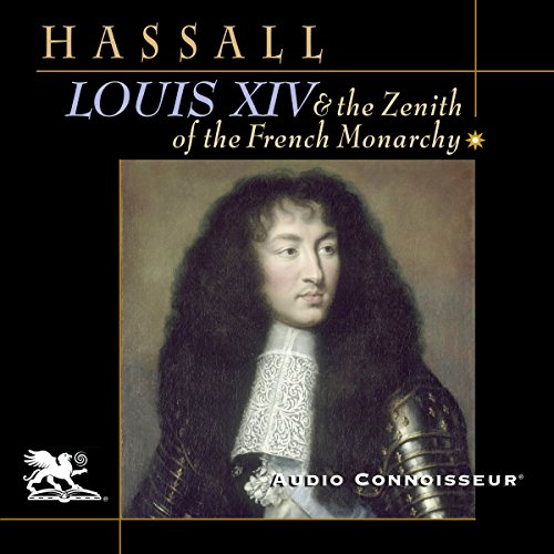 Louis XIV and the Zenith of the French Monarchy audiobook cover art