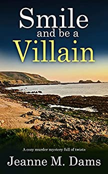 SMILE AND BE A VILLAIN a cozy murder mystery full of twists by [JEANNE M. DAMS]