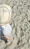 Sommer, Sonne, Sonnenschutz: Annis Sonnenschutz ABC
