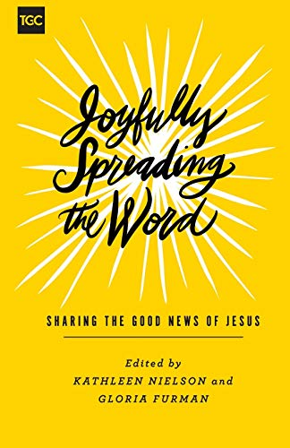 Joyfully Spreading the Word: Sharing the Good News of Jesus (The Gospel Coalition (Women's Initiatives))
