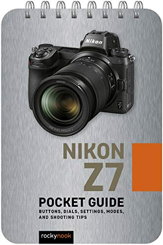 Nikon Z7: Pocket Guide: Buttons, Dials, Settings,...