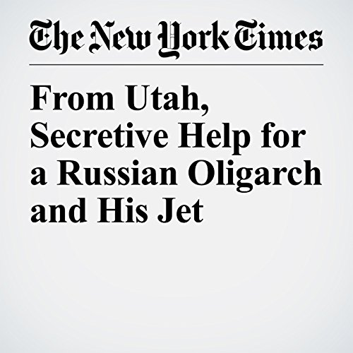 From Utah, Secretive Help for a Russian Oligarch and His Jet copertina