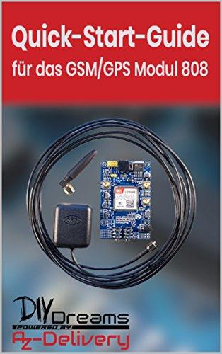 SIM808 Board mit GPS, GPRS und GSM - Der offizielle Quick-Start-Guide von AZ-Delivery: Arduino, Raspberry Pi und Mikrocontroller (German Edition)