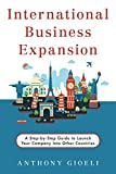 International Business Expansion: A Step-by-Step Guide to Launch Your Company Into Other Countries