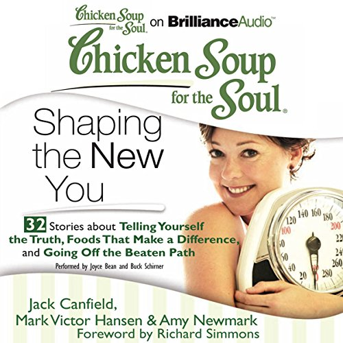 Chicken Soup for the Soul: Shaping the New You - 32 Stories about Telling Yourself the Truth, Foods That Make a Difference, and Going Off the Beaten Path cover art