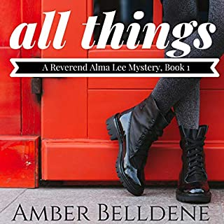 All Things      A Reverend Alma Lee Mystery, Book 1              By:                                                                                                                                 Amber Belldene                               Narrated by:                                                                                                                                 Tiana Hanson                      Length: 6 hrs and 25 mins     Not rated yet     Overall 0.0