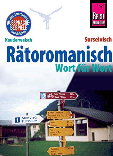 Rätoromanisch - Wort für Wort (Surselvisch, Rumantsch, Bündnerromanisch, Surselvan): Kauderwelsch-Sprachführer von Reise Know-How