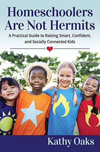Homeschoolers Are Not Hermits: A Practical Guide to Raising Smart, Confident, and Socially Connected Kids (Not Hermits Series)