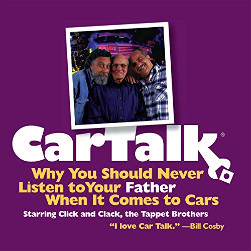 Car Talk: Why You Should Never Listen to Your Father When It Comes to Cars Audiobook By Tom Magliozzi,                                                                                        Ray Magliozzi cover art