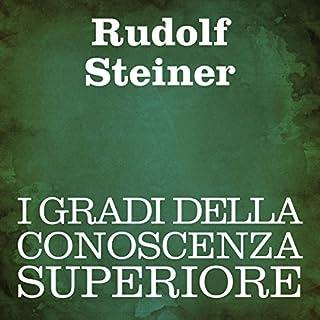 I gradi della conoscenza superiore                   Di:                                                                                                                                 Rudolf Steiner                               Letto da:                                                                                                                                 Silvia Cecchini                      Durata:  1 ora e 39 min     11 recensioni     Totali 5,0