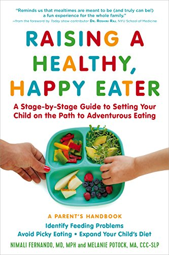 Raising a Healthy, Happy Eater: A Parent's Handbook: A Stage-by-Stage Guide to Setting Your Child on the Path to…