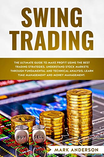 Swing Trading: The Ultimate Guide to Make Profit Using the Best Trading Strategies. Understand Stock Markets Through Fundamental and Technical Analysis; Learn Time Management and Money Management. (2)