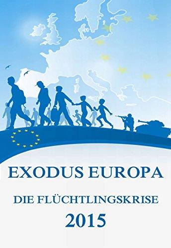Exodus Europa - Die Flüchtlingskrise 2015: Daten, Fakten, Hintergründe
