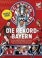 Die Rekord-Bayern: Triple-Sieger 2020, die 8. Meisterschaft in Serie und alle weiteren Hoehepunkte der Vereinsgeschichte von 1965 bis heute in Bildern, Grafiken und Texten