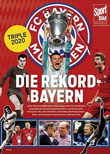 Die Rekord-Bayern: Triple-Sieger 2020, die 8. Meisterschaft in Serie und alle weiteren Höhepunkte der Vereinsgeschichte von 1965 bis heute in Bildern, Grafiken und Texten