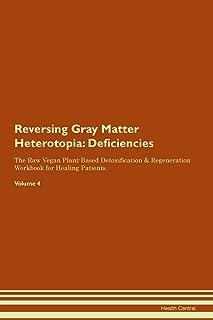 Reversing Gray Matter Heterotopia: Deficiencies The Raw Vegan Plant-Based Detoxification & Regeneration Workbook for Heali...