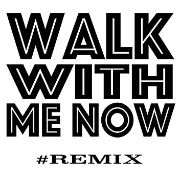 Walk With Me Now (Remix)
