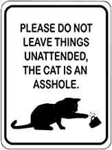 """Dark Spark Decals Please Do Not Leave Things Unattended, The Cat is an Asshole -12""""x9"""" Caution Sign - Made in The USA"""