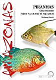 Piranhas: Sägesalmler in der Natur und im Aquarium (Amazonas:...