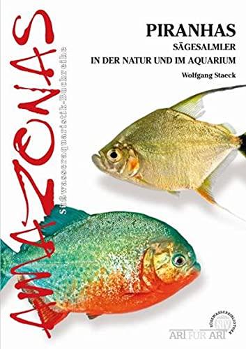 Piranhas: Sägesalmler in der Natur und im Aquarium (Amazonas: Süßwasseraquaristik-Buchreihe)