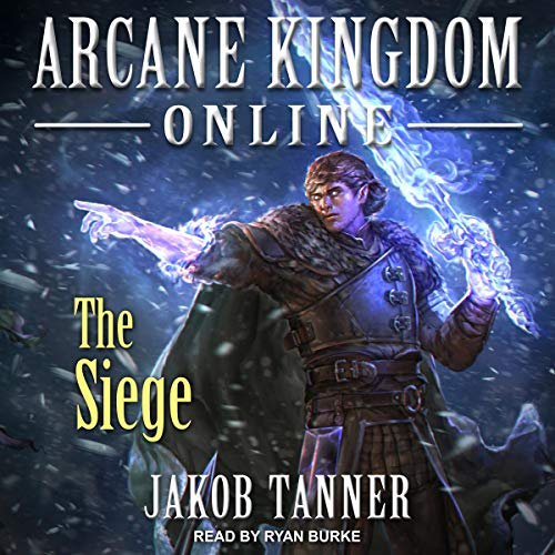 Arcane Kingdom Online: The Siege: Arcane Kingdom Online, Book 5