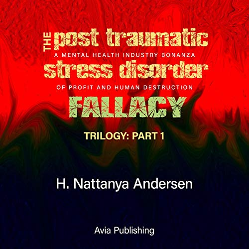 The Post Traumatic Stress Disorder Fallacy: A Mental Health Industry Bonanza of Profit and Human Destruction cover art