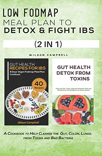 LOW FODMAP MEAL PLAN TO DETOX AND FIGHT IBS (2 IN 1): A Cookbook to Help...