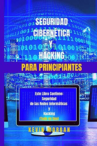 Seguridad Cibernética y  Hacking para Principiantes: Este Libro Contiene: Seguridad de las Redes Informáticas y Hacking. (Todo en Uno)