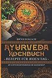 Ayurveda Kochbuch - Rezepte für jeden Tag: Mit ayurvedischer Ernährung ins Gleichgewicht - Björn Bergsch